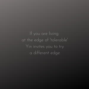 [image text] If you are living at the edge of tolerable, Yin invites you to try a different edge