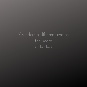 Yin offers a different choice: feel more, suffer less
