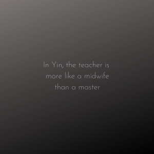 [image text] In yin, the teacher is more like a midwife than a master